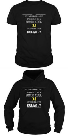 DJ T-shirt - I Never Dreamed I Would Be A Super Cool Dj But Here I Am Killing It  Guys Tee Hoodie Ladies Tee Dj Ashba T Shirt Bruce Lee Dj T Shirt Uk Dj T Shirts Online India Dj Khaled T Shirt Redbubble