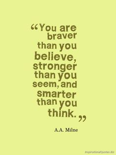 """Great reminder! Start fresh today by giving yourself more confidence. --- """"You are braver than you believe, stronger than you seem, and smarter than you think."""" Inspirational Quote by A.A. Milne"""