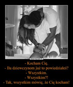 - Kocham Cię. - Ilu dziewczynom już to powiedziałeś? - Wszystkim. - Wszystkim?! - Tak, wszystkim mówię, że Cię kocham! Song Quotes, Life Quotes, Happy Photos, I Don T Know, Romantic Quotes, What Is Love, Proverbs, Life Lessons, Quotations