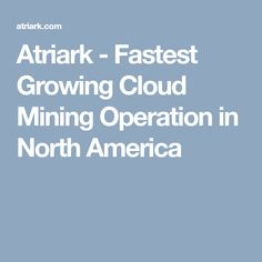 Atriark - Fastest Growing Cloud Mining Operation in North America