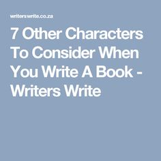 7 Other Characters To Consider When You Write A Book - Writers Write