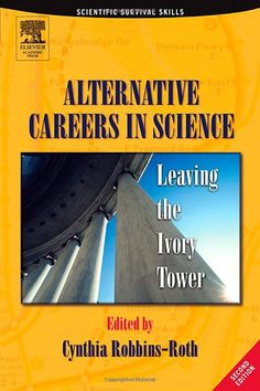 Alternative Careers in Science. Leaving the Ivory Tower (Scientific Survival Skills). Cynthia Robbins-Roth.