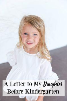 A letter to my daughter before Kindergarten Letter To Daughter, Wishes For Daughter, Mom Quotes From Daughter, Daughters Day, Daughter Of God, Kindergarten Quotes, Starting Kindergarten, Starting School, Kindergarten First Day