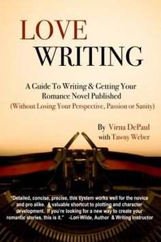 Love Writing: A Guide To Writing And Getting Your Romance Novel Published (Without Losing Your Perspective, Passion Or Sanity) by Weber Tawny, http://www.amazon.com/dp/B0044XUWKC/ref=cm_sw_r_pi_dp_bIAErb10R064C