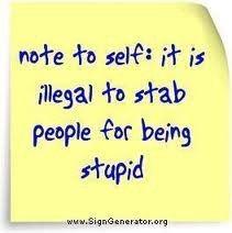 .nota a mi misma: es ilegal apuñalar a la gente por ser estúpida