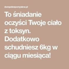 To śniadanie oczyści Twoje ciało z toksyn. Dodatkowo schudniesz 6kg w ciągu miesiąca! Healthy Recepies, Healthy Tips, Herbal Remedies, Natural Remedies, Chocolate Slim, Gewichtsverlust Motivation, Slow Food, Superfoods, Kefir