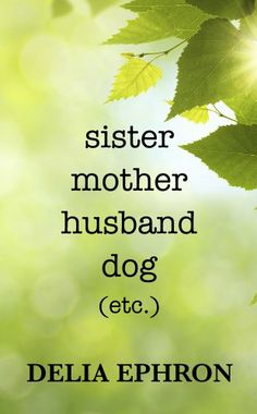 Sister Mother Husband Dog: (etc.) (Thorndike Press Large Print Nonfiction Series) by Delia Ephron,Losing Nora -- Blame it on the movies -- Name-jacked -- The Banks taketh -- Hit & run -- Am I Jewish enough? -- #TheHairReport -- Fear of photos -- Dogs -- If my dad could tweet -- Bakeries -- Upgrade hell -- Your order has been shipped -- Why I can't write about my mother -- Collaboration.