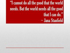 the world needs all the good i can do