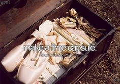 I would love to put my 1st pair of pointe shoes in a box with a few other things and open it as an adult