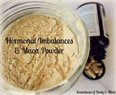 Hormone Imbalances & Maca Powder - Soundness of Body & Mind