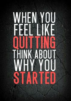 When you feel like quitting think about why you started | Anonymous ART of Revolution