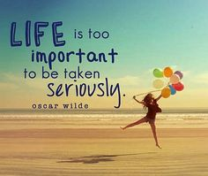 Life is too important to be taken seriously. - Oscar Wilde > Life Quotes with Pictures. Words Quotes, Wise Words, Me Quotes, Motivational Quotes, Inspirational Quotes, Sayings, Live Your Life, Daily Quotes, Great Quotes