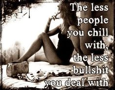 the less people you chill with life quotes quotes quote life quote drama bullshit