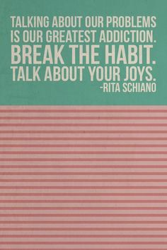 Break the habit! Talk about your joys! Yes!