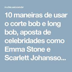 10 maneiras de usar o corte bob e long bob, aposta de celebridades como Emma Stone e Scarlett Johansson | Chic - Gloria Kalil: Moda, Beleza, Cultura e Comportamento