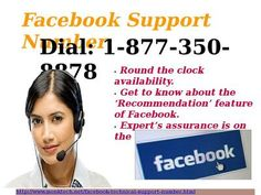 Facebook Support Number 1-877-350-8878: An effort to give the instant solution.If you are not so aware of Facebook-related terms and conditions, then you are suggested to connect us via Facebook support number. Here you will be given all kind of help related to Facebook queries just by dialing a toll-free number 1-877-350-8878. Thus connect with us if you want a quick and effective response. For more detail visit http://www.monktech.net/facebook-technical-support-number.html