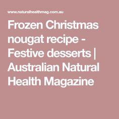 Frozen Christmas nougat recipe - Festive desserts | Australian Natural Health Magazine