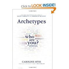Archetypes: Who Are You? Great new book by Caroline Myss.
