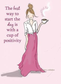 The best way to start the day is with a cup of positivity. #wordsofwisdom