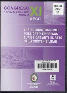 XI Congreso AECIT [Recurso electrónico]: las administraciones públicas y empresas turísticas ante el reto de la sostenibilidad : [celebrado el] 17, 18 19 enero de 2007 en Murcia Murcia : Fundación Universitaria San Antonio, D.L. 2008