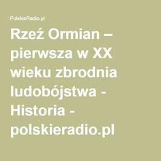 Rzeź Ormian – pierwsza w XX wieku zbrodnia ludobójstwa - Historia - polskieradio.pl