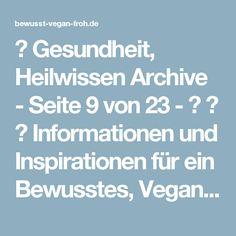 ☼ Gesundheit, Heilwissen Archive - Seite 9 von 23 - ☼ ✿ ☺ Informationen und Inspirationen für ein Bewusstes, Veganes und (F)rohes Leben ☺ ✿ ☼