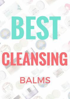Best Cleansing Balms--these remove waterproof makeup, great for skin