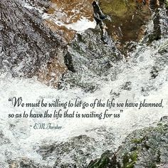 """We must be willing to let go of the life we have planned, so as to have the life that is waiting for us"""""""