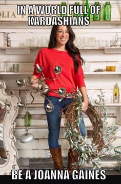 In a life full of Kardashians be a Joanna Gaines - Google Search