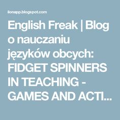 English Freak   Blog o nauczaniu języków obcych: FIDGET SPINNERS IN TEACHING - GAMES AND ACTIVITIES