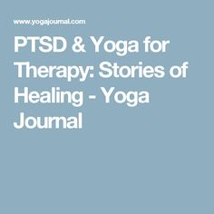 PTSD & Yoga for Therapy: Stories of Healing - Yoga Journal