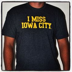 Passionate University of Iowa Hawkeye Alums need an I MISS IOWA CITY t-shirt. Charcoal black and Hawkeye yellow and great for tailgating and watch parties.  Get one now at www.imissmycollege.com