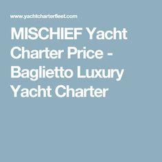 MISCHIEF Yacht Charter Price  - Baglietto Luxury Yacht Charter