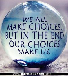 We all make choices but in the end out choices make us #quote