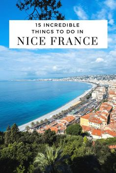 15 Incredible things to do in Nice France. Nice France Travel   Nice Travel   French Riviera Travel.