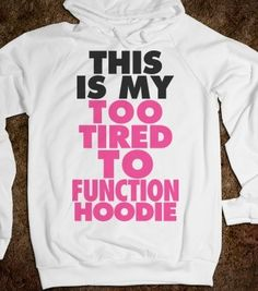 I found 'This Is My Too Tired To Function Hoodie' on Wish, check it out!