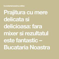 Prajitura cu mere delicata si delicioasa: fara mixer si rezultatul este fantastic – Bucataria Noastra