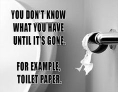 This is the worst thing that can happen when you're pooping. Without toilet paper? NO! ROFL.
