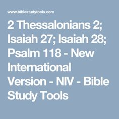 2 Thessalonians 2; Isaiah 27; Isaiah 28; Psalm 118 - New International Version - NIV - Bible Study Tools