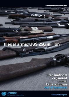 Illicit trading in firearms is worth around US$ 250 million a year and puts handguns and assault rifles in the hands of criminals and gangs. For more on this, visit www.unodc.org/toc