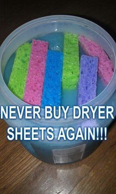 A container with an airtight lid, 4-6 sponges (I use small, thin, cheap ones) 2 cups fabric softener (any brand/'flavor') 4-5 cups water  Gently stir fabric softener and water together in container ..add sponges and put on lid to leave soak. To Use: squeeze out 1 sponge and put it in the dryer with your load of wet clothes ..when clothes are dry, put the sponge back into the container of mix. EXACTLY the same as using the expensive dryer sheets that get thrown away!