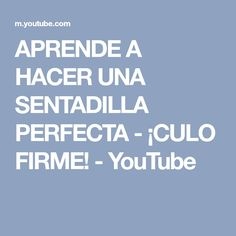 APRENDE A HACER UNA SENTADILLA PERFECTA - ¡CULO FIRME! - YouTube