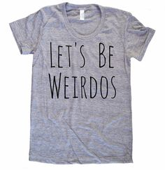 Let's be Weirdos Weird Weirdo funny shirt Ladies American Apparel Tri Blend screenprint Track Tee Shirt on Etsy, $20.00