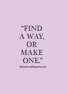 Find a way or make one!  #quotes