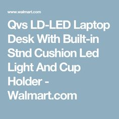 And Children Qvs Ld-led Laptop Desk With Built-in Stnd Cushion Led Light And Cup Holder Suitable For Men Women