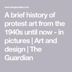 A brief history of protest art from the 1940s until now - in pictures | Art and design | The Guardian
