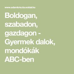 Boldogan, szabadon, gazdagon - Gyermek dalok, mondókák ABC-ben Dysgraphia, Dyslexia, Stories For Kids, Poems, Album, Activities, Education, School, Creative