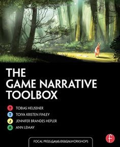 The Game Narrative Toolbox (Focal Press Game Design Workshops) by Tobias Heussner