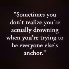 Sometimes you don't realize you're actually drowning..... Self care is so important!