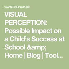 VISUAL PERCEPTION: Possible Impact on a Child's Success at School & Home | Blog | Tools To Grow, Inc.